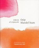 Libertà al crepuscolo - Osip Mandelstam, Remo Faccani, Nicola Crocetti