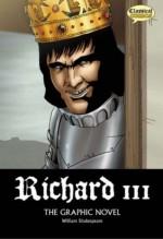 Richard III: Quick Text: The Graphic Novel (British English) - Clive Bryant, John McDonald, Jason Millet, Will Sliney, Jo Wheeler, William Shakespeare