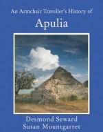 An Armchair Traveller's History of Apulia - Desmond Seward, Susan Mountgarret
