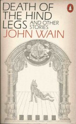 Death of the Hind Legs and Other Stories - John Wain