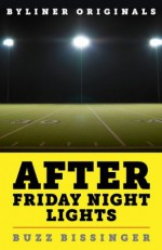 After Friday Night Lights: When the Games Ended, Real Life Began. An Unlikely Love Story. - Buzz Bissinger