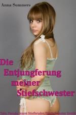 Die Entjungferung meiner Stiefschwester (Tabu Pseudo Inzest Stiefbruder/Stiefschwester Erotik) (German Edition) - Anna Summers