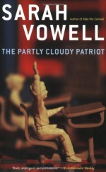 The Partly Cloudy Patriot - Katherine Streeter, Sarah Vowell