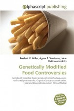 Genetically Modified Food Controversies - Frederic P. Miller, Agnes F. Vandome, John McBrewster