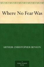 Where No Fear Was - Arthur Christopher Benson