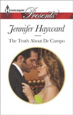 The Truth About De Campo (Harlequin Presents) - Jennifer Hayward