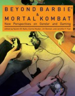 Beyond Barbie and Mortal Kombat: New Perspectives on Gender and Gaming - Yasmin B. Kafai, Carrie Heeter, Jill Denner, Jennifer Y. Sun