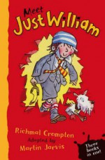 Meet Just William. Adapted from Richmal Crompton Original Stories - Richmal Crompton, Martin Jarvis