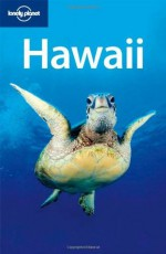 Lonely Planet Hawaii (Regional Travel Guide) - Jeff Campbell, Glenda Bendure, Sara Benson, Ned Friary, Amanda C. Gregg, Scott Kennedy, Ryan Ver Berkmoes, Luci Yamamoto