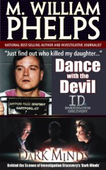 """DANCE WITH THE DEVIL (Behind the Scenes of Investigation Discovery's """"Dark Minds"""") - M. William Phelps"""
