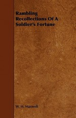 Rambling Recollections of a Soldier's Fortune - W.H. Maxwell
