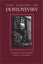 The Gospel in Dostoyevsky: Selections from His Works - Bruderhof, Bruderhof Communities Staff, Fritz Eichenberg, Constance Garnett, Andrew R. MacAndrew