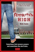 Retribution High - Explicit Version - A Short, Violent Novel about Bullying, Revenge, and the Hell known as High School - Bob Gale