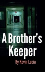 A Brother's Keeper: A Clifton Heights Tale - Kevin Lucia