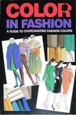 Color In Fashion: A Guide To Coordinating Fashion Colors - Stephen Knapp, Yōko Ogawa