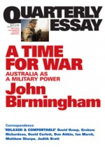 A Time for War: Australia As A Military Power - John Birmingham