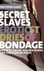 Secret Slaves: Erotic Stories of Bondage - Rachel Kramer Bussel, Sinclair Sexsmith