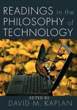 Readings in the Philosophy of Technology - David M. Kaplan, Kaplan, David M. Kaplan, David M.