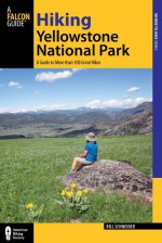 Hiking Yellowstone National Park, 3rd: A Guide to More than 100 Great Hikes - Bill Schneider