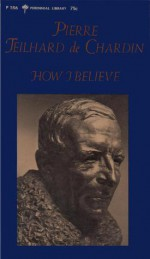 How I Believe - Pierre Teilhard de Chardin