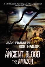 Ancient Blood: The Amazon - Jack Franklin, Bob Nailor