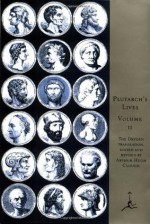 The Lives of the Noble Grecians and Romans, Volume II: (A Modern Library E-Book): 2 - Plutarch, Arthur Hugh Clough, John Dryden