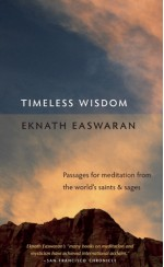 Timeless Wisdom: Passages for Meditation from the World's Saints and Sages - Eknath Easwaran