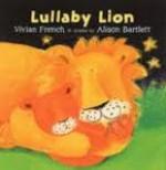 Lullaby Lion - Vivian French, Alison Bartlett