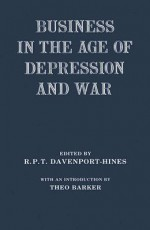Business in the Age of Depression and War - Richard Davenport-Hines
