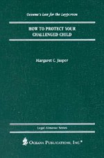 How to Protect Your Challenged Child - Margaret C. Jasper