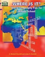 Where Is It?: World Geography Fun for Middle School - E. Richard Churchill, Linda R. Churchill