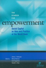 The Search for Empowerment: Social Capital as Idea and Practice at the World Bank - Anthony J. Bebbington