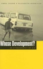 Whose Development?: An Ethnography of Aid - Emma Crewe, Elizabeth Harrison