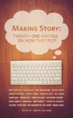 Making Story: Twenty-One Writers On How They Plot - Timothy Hallinan, Brett Battles, Cara Black, Lisa Brackmann, Rachel Brady, Rebecca Cantrell, Jeffrey Cohen, Meredith Cole, Bill Crider, Jeremy Duns, Leighton Gage, Gar Anthony Haywood, Wendy Hornsby, Debbi Mack, J. Michael Orenduff, Stephen Jay Schwartz, Zoë Sharp, Jeffre