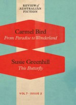 From Paradise to Wonderland / This Butterfly (RAF Volume 7: Issue 2) - Carmel Bird, Susie Greenhill