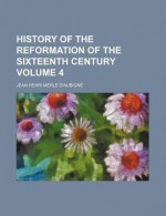 History of the Reformation of the Sixteenth Century (Volume 4) - Jean Henri Merle d'Aubigné