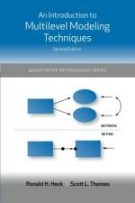 An Introduction to Multilevel Modeling Techniques (Quantitative Methodology Series) - Ronald H. Heck, Scott L. Thomas