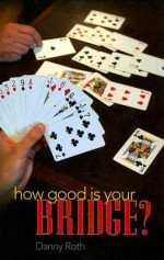 How Good Is Your Bridge? - Danny Roth