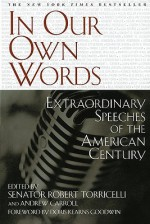 In Our Own Words: Extraordinary Speeches of the American Century - Robert G. Torricelli, Andrew Carroll, Doris Kearns Goodwin