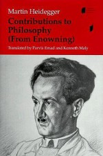 Contributions to Philosophy (from Enowning) - Martin Heidegger, Parvis Emad, Kenneth Maly