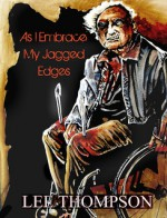 As I Embrace My Jagged Edges - Lee Thompson