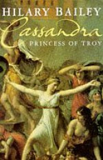 Cassandra: Princess Of Troy - Hilary Bailey