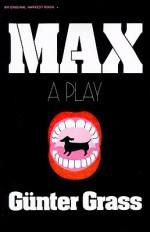 Max: A Play - Günter Grass, A. Leslie Willson, Ralph Manheim, Günter Grass
