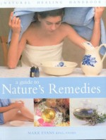 A Guide to Nature's Remedies - Mark Evans