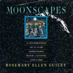 Moonscapes: A Celebration of Lunar Astronomy, Magic, Legend, and Lore - Rosemary Ellen Guiley