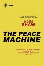 The Peace Machine - Bob Shaw