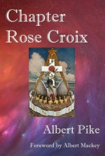 Chapter Rose Croix - Albert Pike