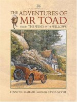The Adventures of Mr. Toad: From The Wind in the Willows - Kenneth Grahame, Inga Moore