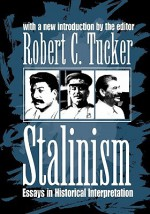 Stalinism: Essays in Historical Interpretation - Robert Tucker