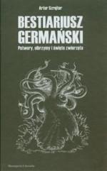 Bestiariusz germański: Olbrzymy, potwory i święte zwierzęta - Artur Szrejter